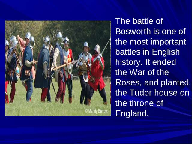 The battle of Bosworth is one of the most important battles in English histor...
