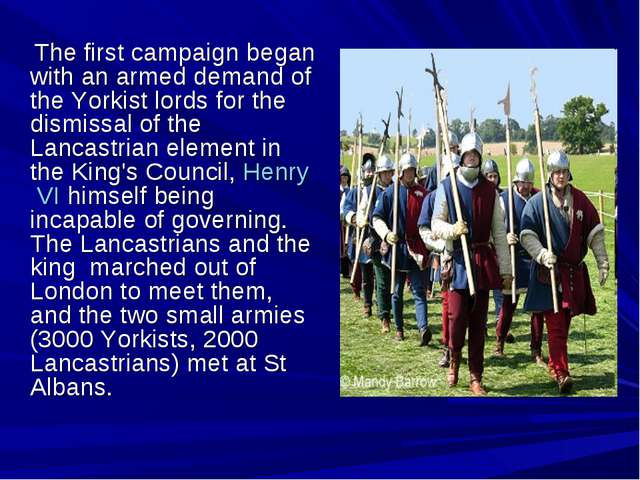 The first campaign began with an armed demand of the Yorkist lords for the d...