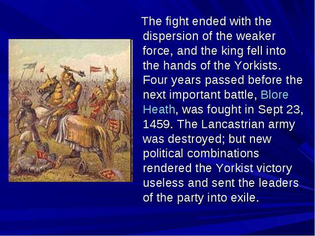 The fight ended with the dispersion of the weaker force, and the king fell i...