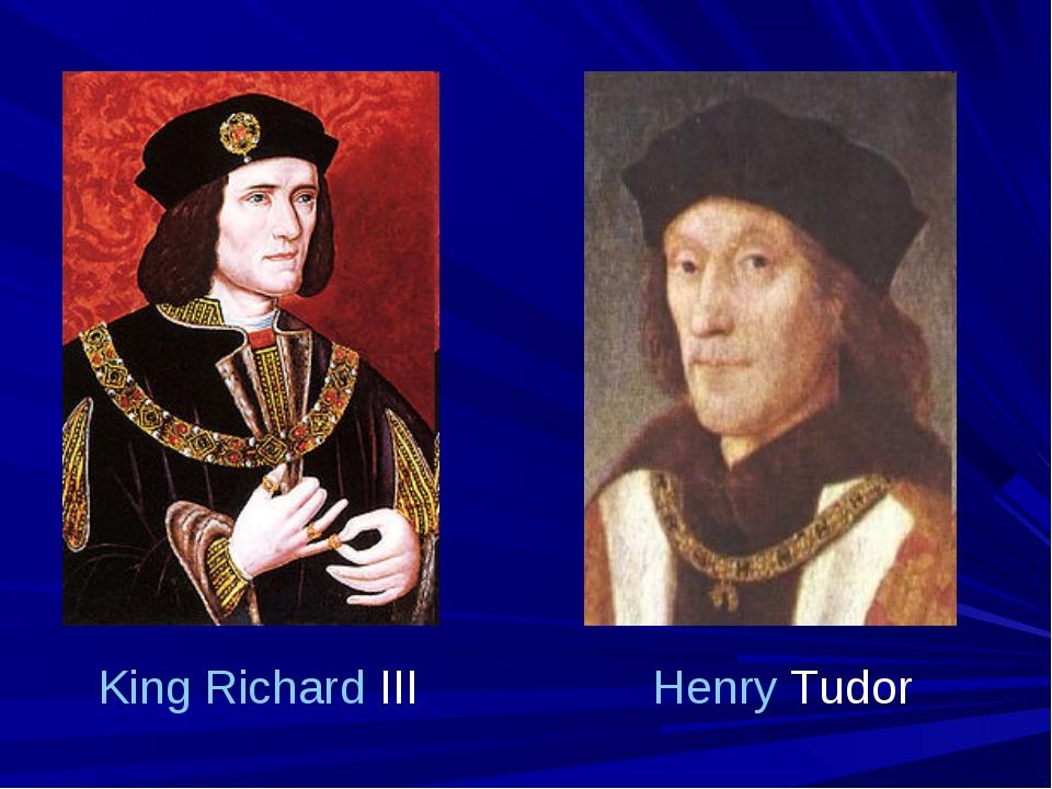 King Richard III Henry Tudor