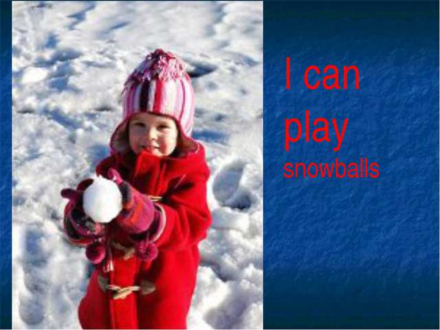 I can play snowballs