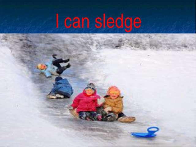 I can sledge