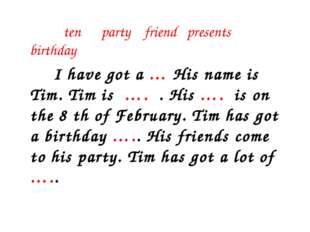 ten party friend presents birthday I have got a … His name is Tim. Tim is ….