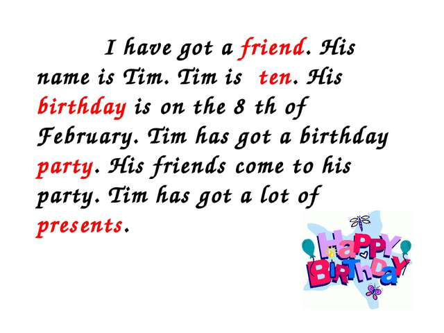 I have got a friend. His name is Tim. Tim is ten. His birthday is on the 8 t...
