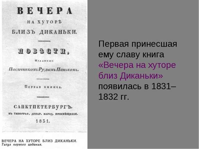 Первая принесшая ему славу книга «Вечера на хуторе близ Диканьки» появилась в...