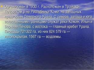 Организован в 1930 г. Расположен в Троицко-Печорском р-не Республики Коми, на