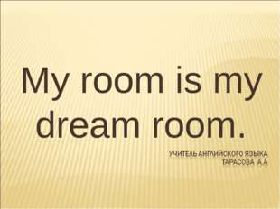 My room is my dream room.