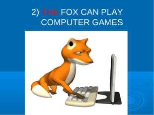 2) THE FOX CAN PLAY COMPUTER GAMES