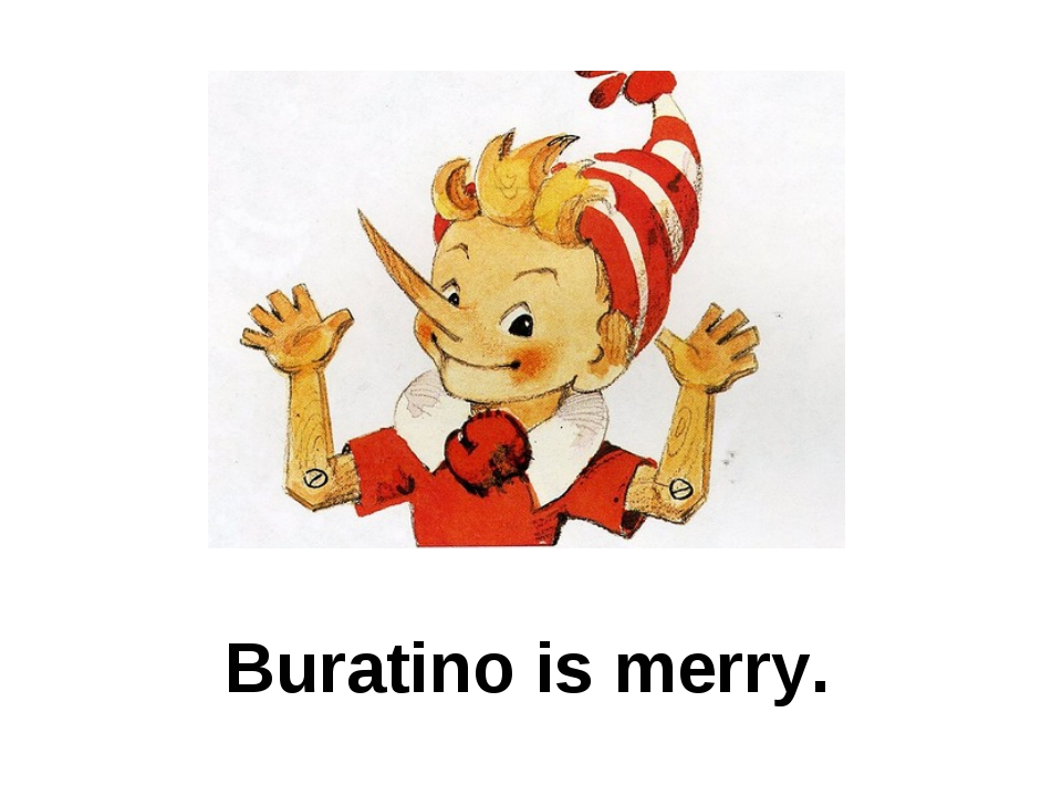 Buratino is merry.