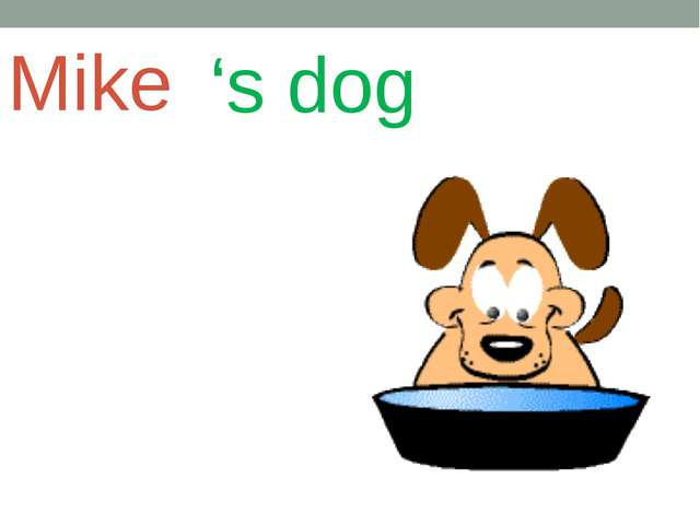 Mike 's dog