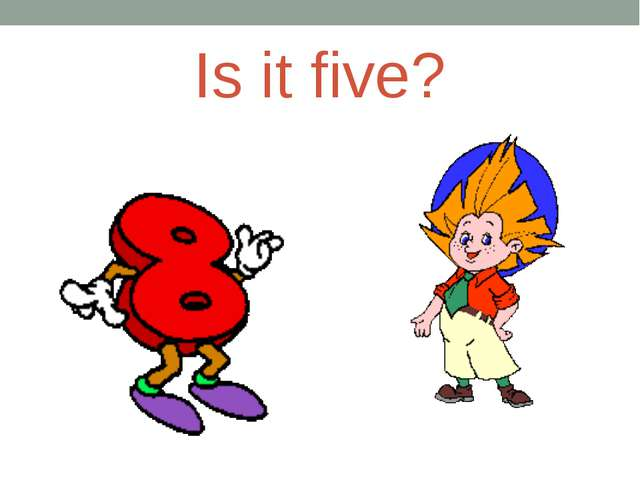 Is it five?