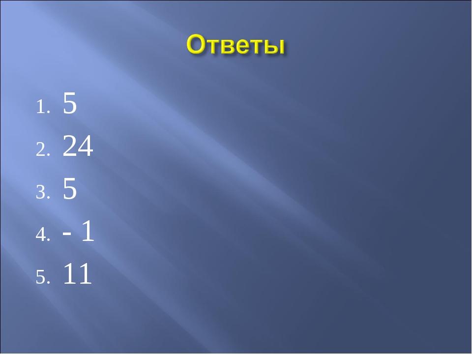 5 24 5 - 1 11