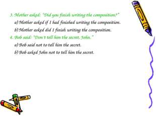 "3. Mother asked: ""Did you finish writing the composition?"" a) Mother asked if"