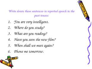 Write down these sentences in reported speech in the past tenses: You are ver