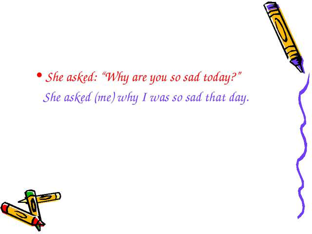 "She asked: ""Why are you so sad today?"" She asked (me) why I was so sad that d..."