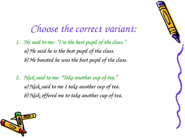 "Choose the correct variant: 1. He said to me: ""I'm the best pupil of the clas..."