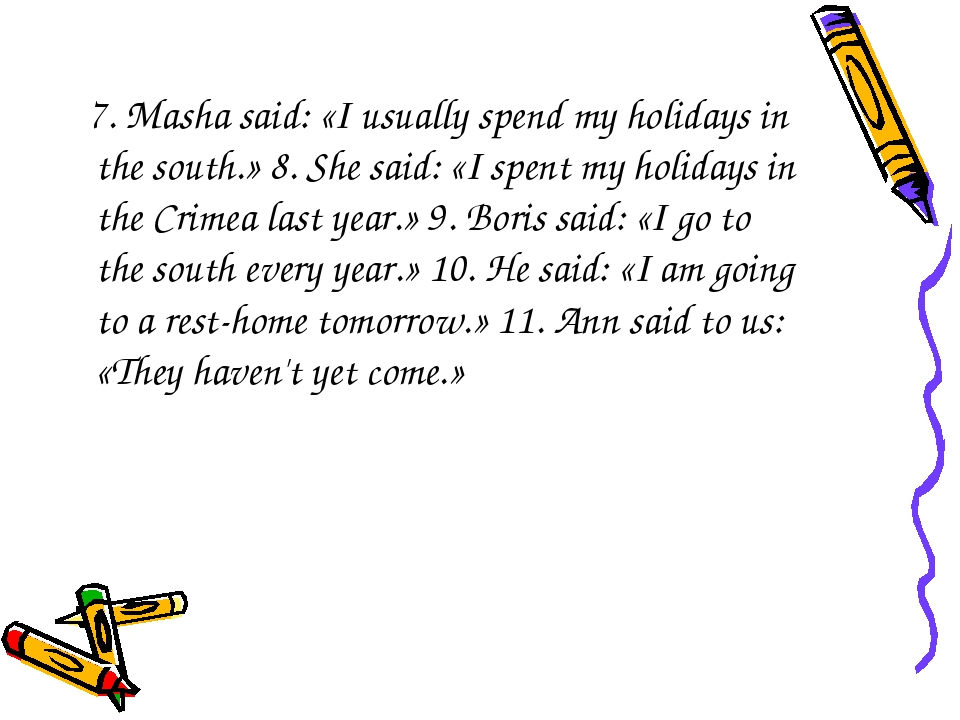 7. Masha said: «I usually spend my holidays in the south.» 8. She said: «I s...