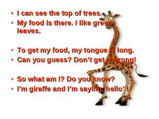 I can see the top of trees. My food is there. I like green leaves.  To get m