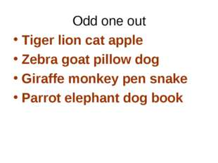 Odd one out Tiger lion cat apple Zebra goat pillow dog Giraffe monkey pen sna