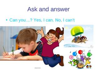 Ask and answer Can you…? Yes, I can. No, I can't