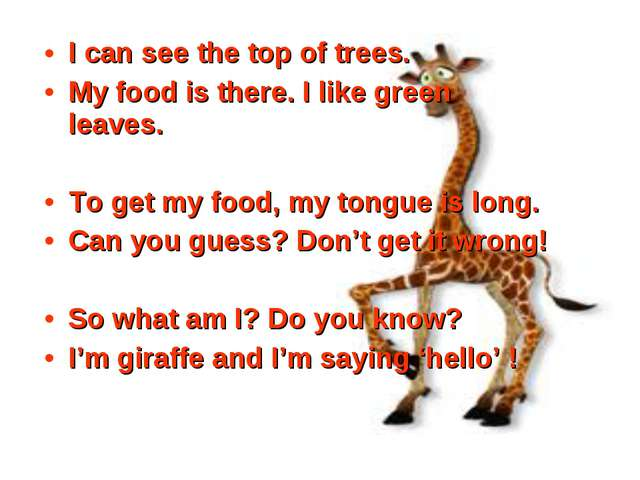 I can see the top of trees. My food is there. I like green leaves.  To get m...