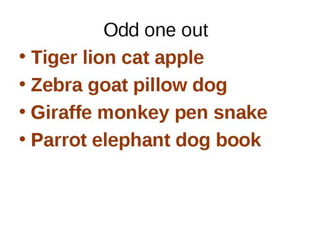 Odd one out Tiger lion cat apple Zebra goat pillow dog Giraffe monkey pen sna...