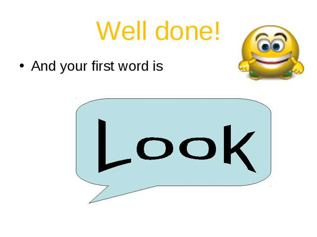 Well done! And your first word is