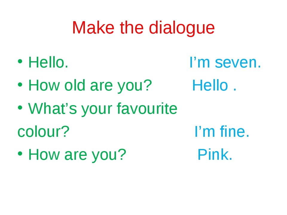 Make the dialogue Hello. I'm seven. How old are you? Hello . What's your favo...