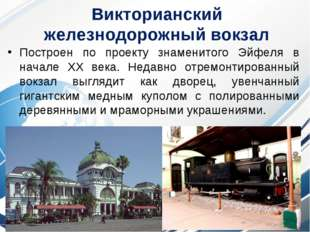 Викторианский железнодорожный вокзал Построен по проекту знаменитого Эйфеля в
