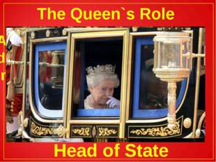 The Queen`s Role Although the Queen rains but does not rule, she has many imp