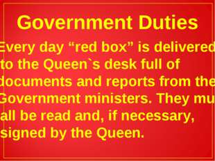 "Government Duties Every day ""red box"" is delivered to the Queen`s desk full o"