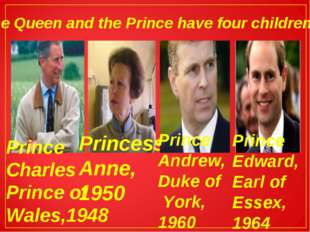 The Queen and the Prince have four children: Prince Charles Prince of Wales,1