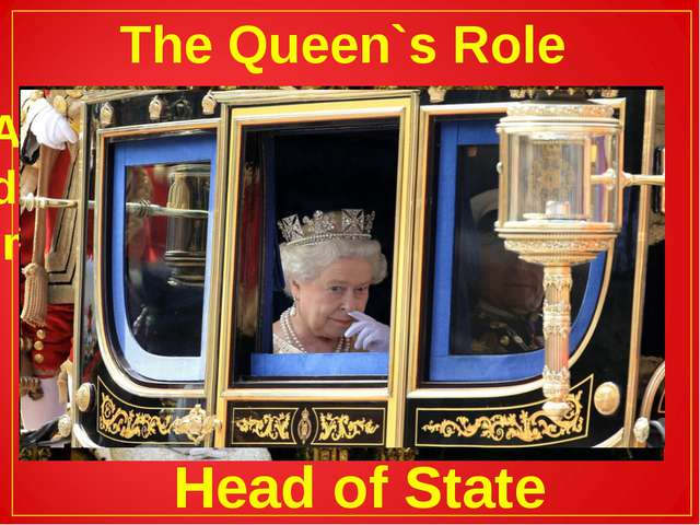 The Queen`s Role Although the Queen rains but does not rule, she has many imp...