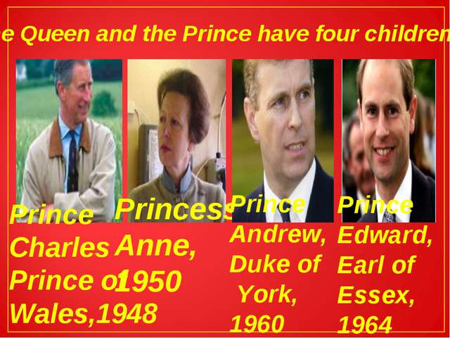The Queen and the Prince have four children: Prince Charles Prince of Wales,1...