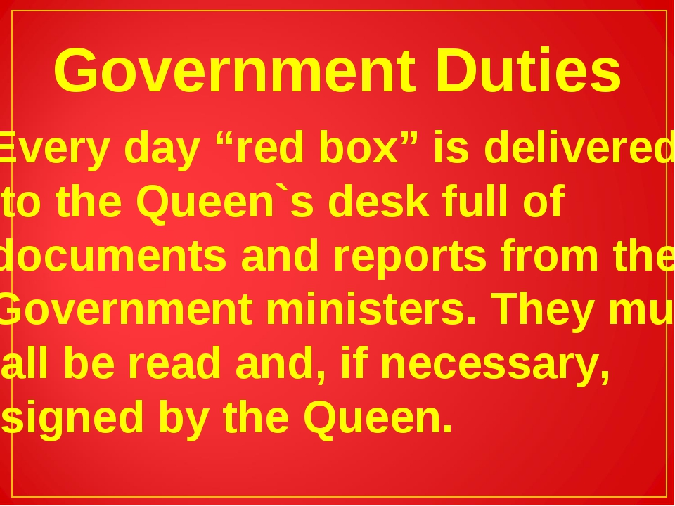 "Government Duties Every day ""red box"" is delivered to the Queen`s desk full o..."