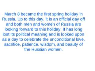 March 8 became the first spring holiday in Russia. Up to this day, it is an o