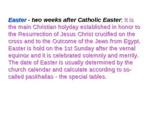 Easter - two weeks after Catholic Easter: It is the main Christian holyday es