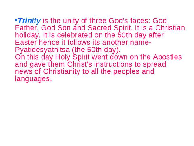 Trinity is the unity of three God's faces: God Father, God Son and Sacred Spi...