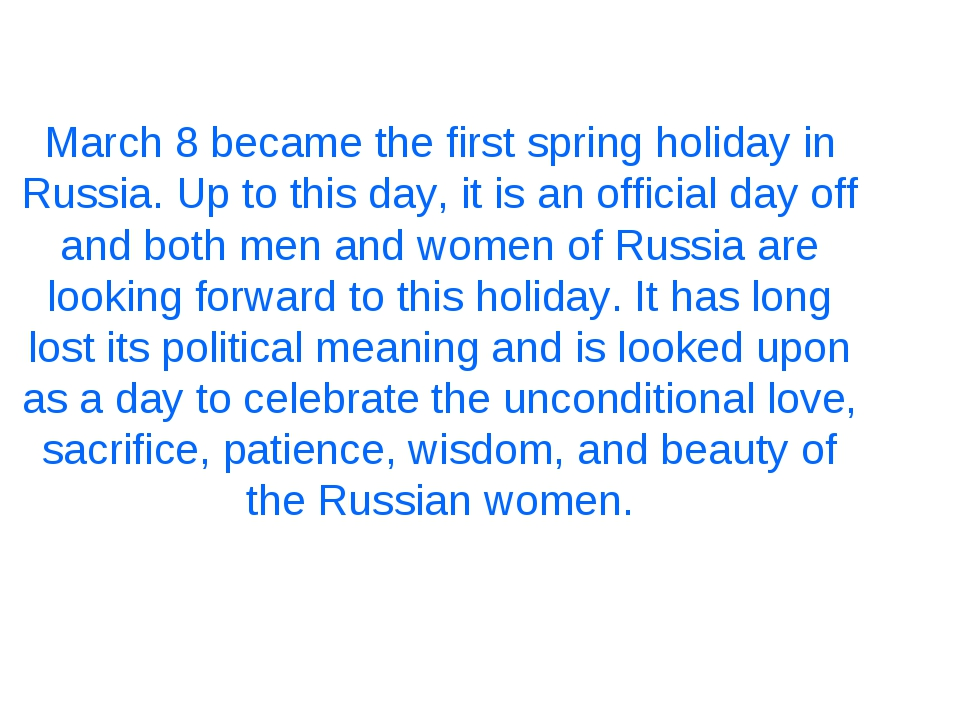 March 8 became the first spring holiday in Russia. Up to this day, it is an o...