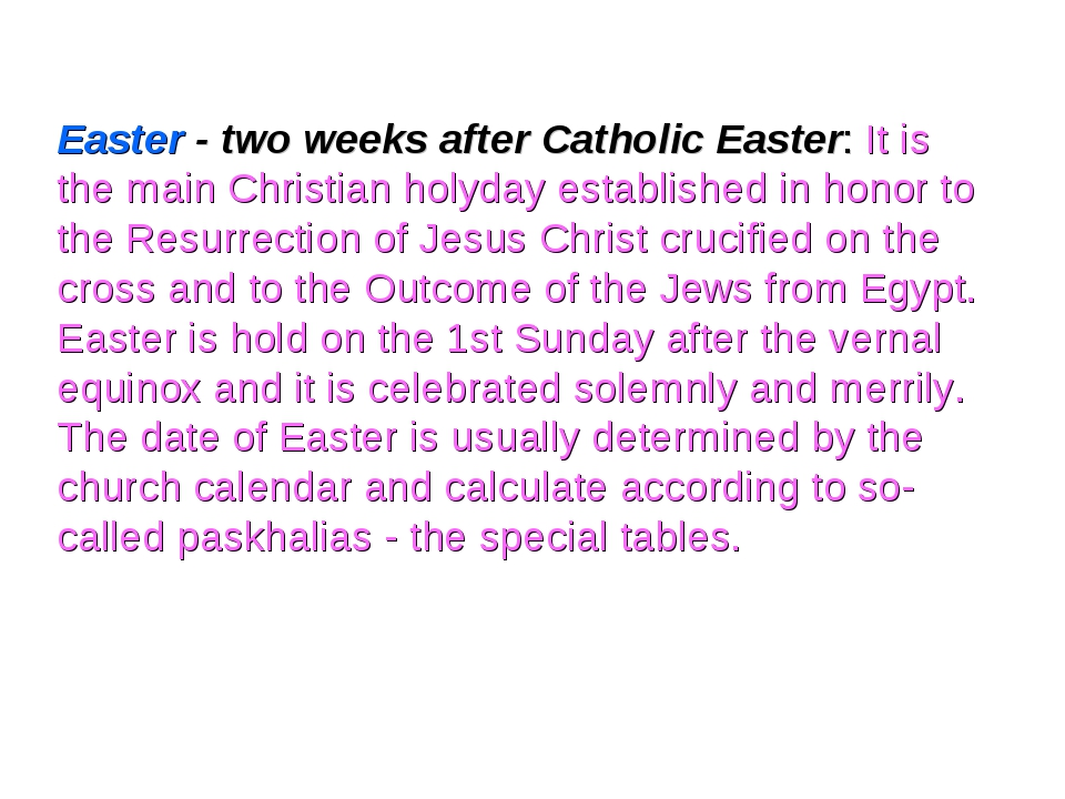 Easter - two weeks after Catholic Easter: It is the main Christian holyday es...