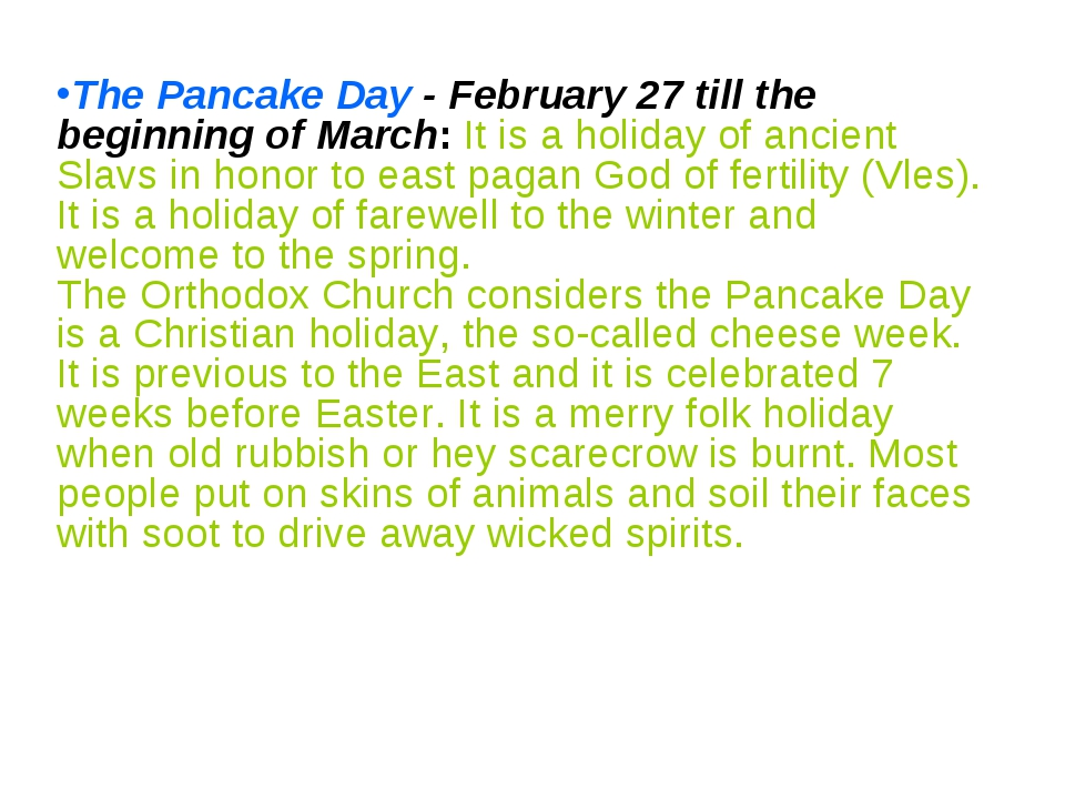 The Pancake Day - February 27 till the beginning of March: It is a holiday of...