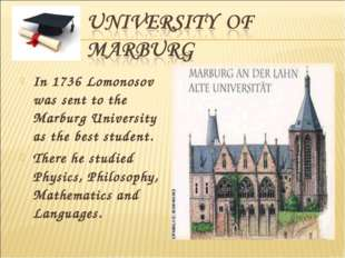 In 1736 Lomonosov was sent to the Marburg University as the best student. The