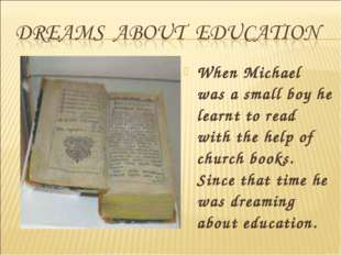 When Michael was a small boy he learnt to read with the help of church books.