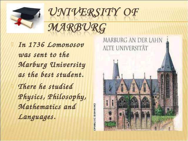 In 1736 Lomonosov was sent to the Marburg University as the best student. The...