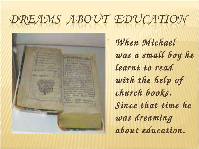 When Michael was a small boy he learnt to read with the help of church books....