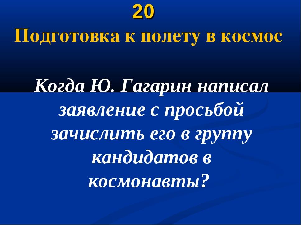 20 Подготовка к полету в космос Когда Ю. Гагарин написал заявление с просьбо...