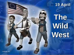 The Wild West Lesson 47 19 April