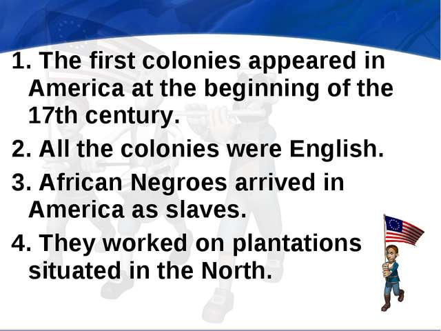 1. The first colonies appeared in America at the beginning of the 17th centur...