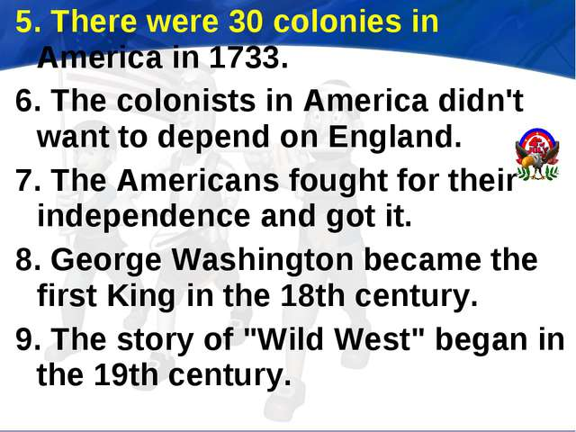 5. There were 30 colonies in America in 1733. 6. The colonists in America did...