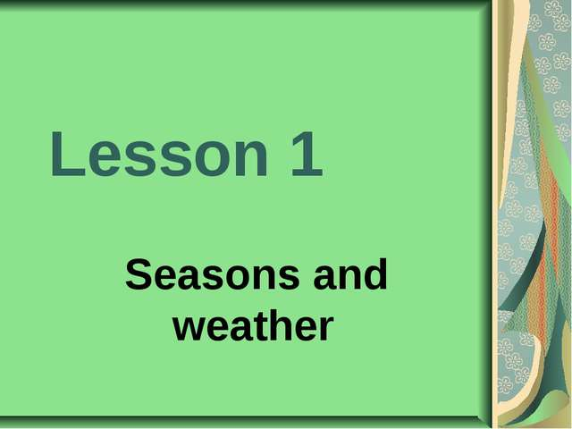 Lesson 1 Seasons and weather